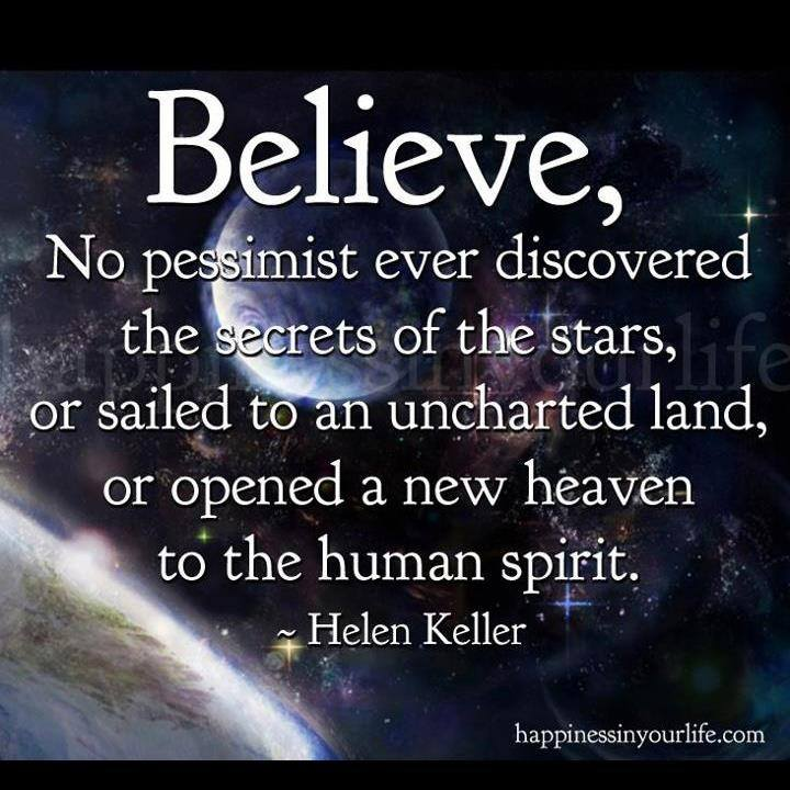 Believe No Pessimist Ever Discovered
