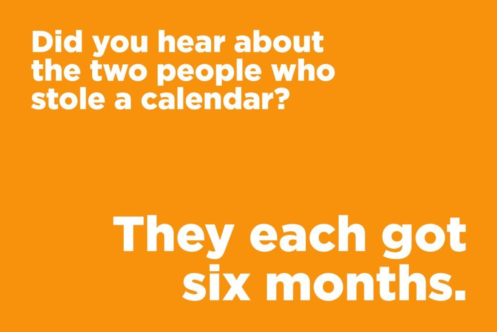 Did you hear about the two people who stole a calendar