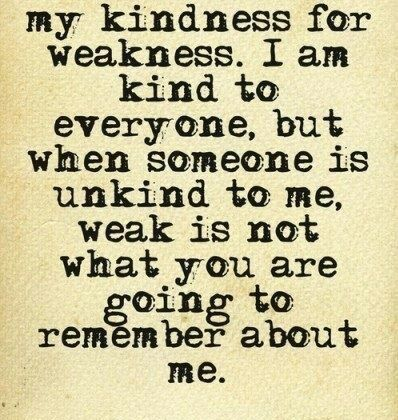 Don't Mistake My Kindness