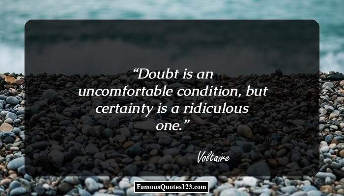 Doubt Is An Uncomfortable Condition