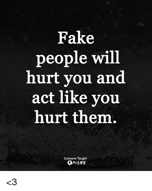 Fake People Will Hurt You
