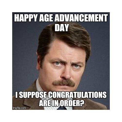 Happy age advancement day.