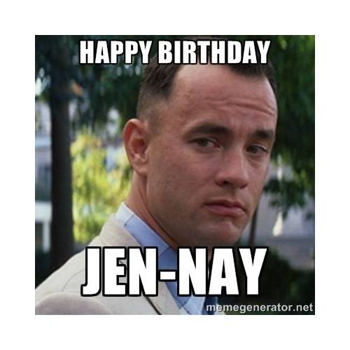 Happy birthday Jen-nay.