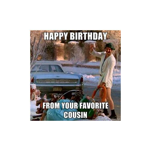 Happy birthday. From your favourite cousin.
