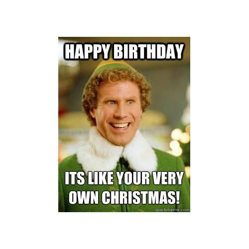 Happy birthday. It's like your very own Christmas!