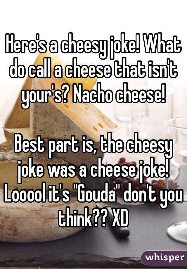 Here's A Cheesy Joke