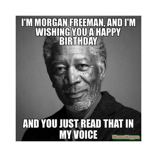 I'm Morgan Freeman.