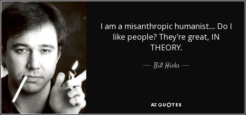 I Am A Misanthropic Humanist
