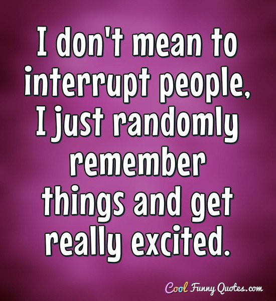 I Don't Mean To Interrupt People