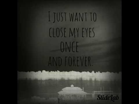 I Just Want To Close My Eyes