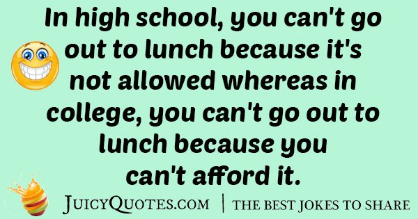 In high school you cant go out to lunch