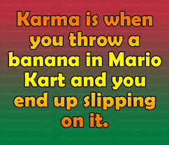 Karma Is When You Throw A Banana