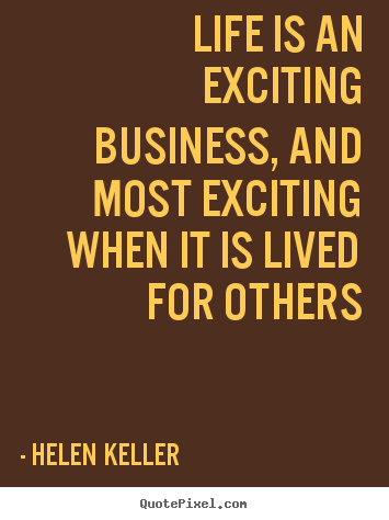 Life Is An Exciting Business