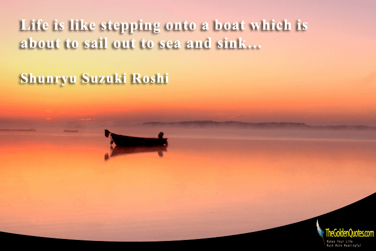 Life Is Like Stepping Onto A Boat