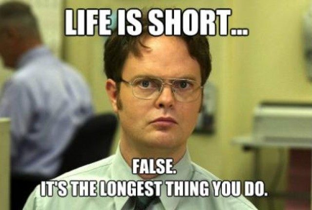 Life is short ..