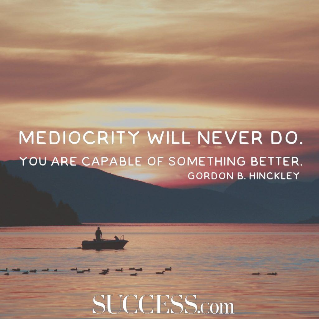 Mediocrity Will Never Do