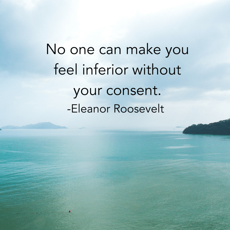 No One Can Make You Feel Inferior