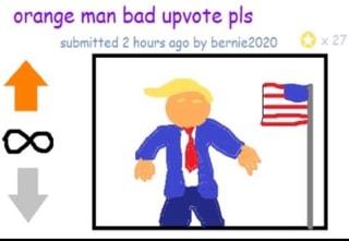 Orange man bad upvote pls