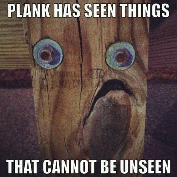 Plank Has Seen Things