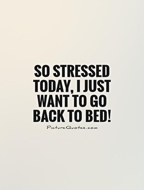 So Stressed Today
