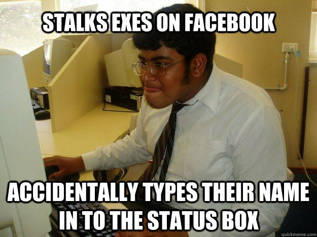 Stalks Exes On Facebook