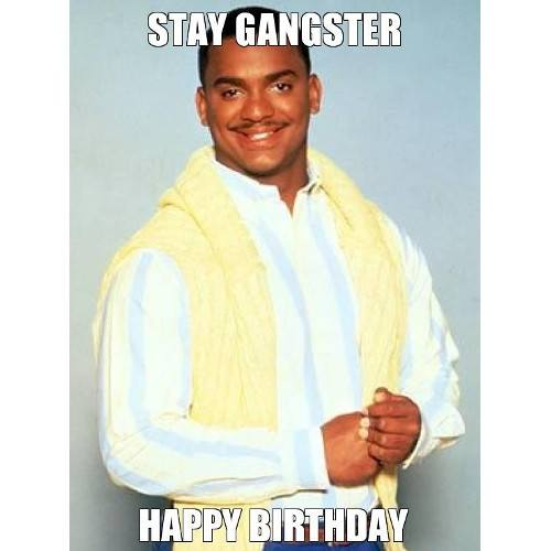 Stay gangster. Happy birthday.