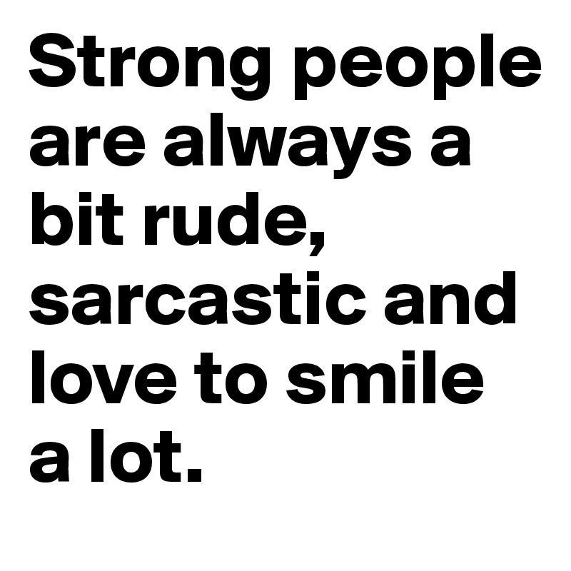 Strong People Are Always A Bit Rude