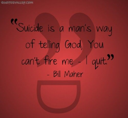 Suicide Is A Man's Way Of Telling