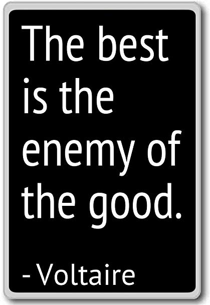 The Best Is The Enemy