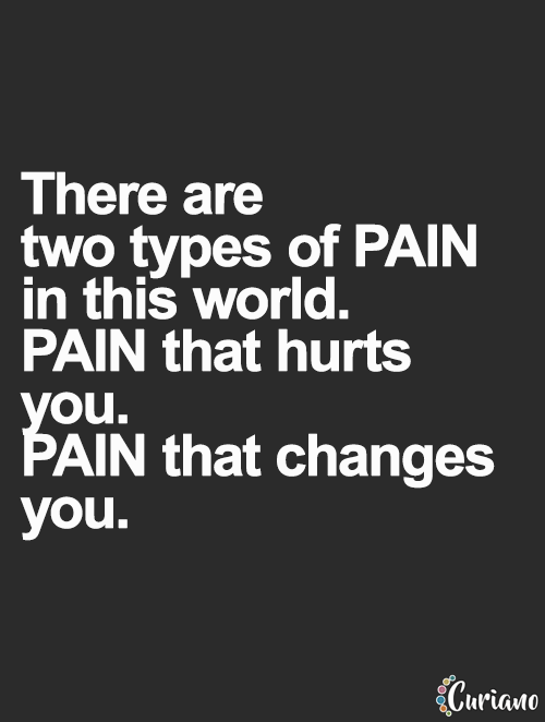 There Are Two Types Of Pain