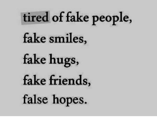 Tired Of Fake People