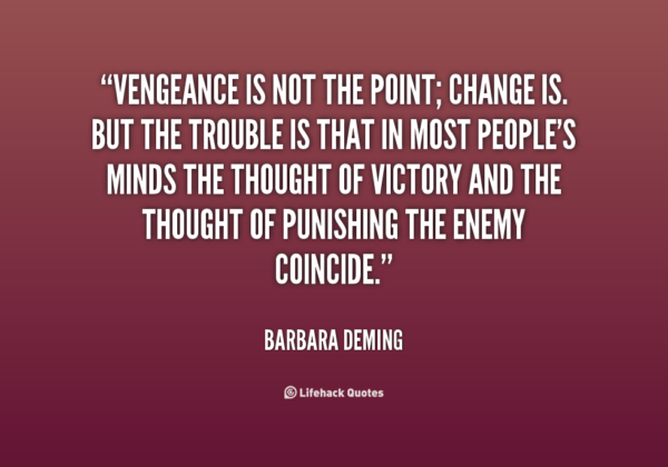 Vengeance Is Not The Point