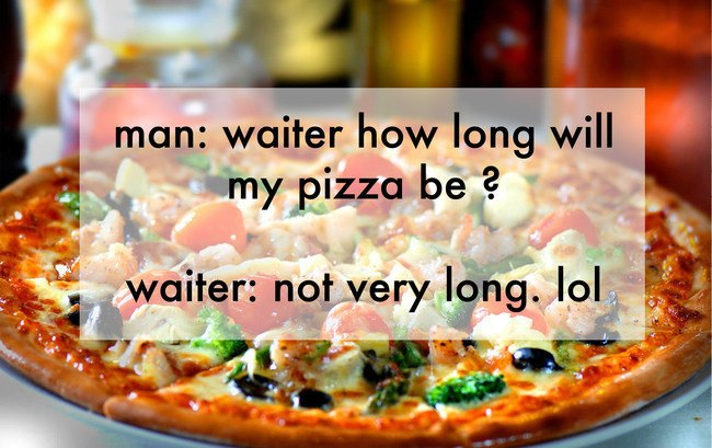Waiter How Long Will My Pizza Be