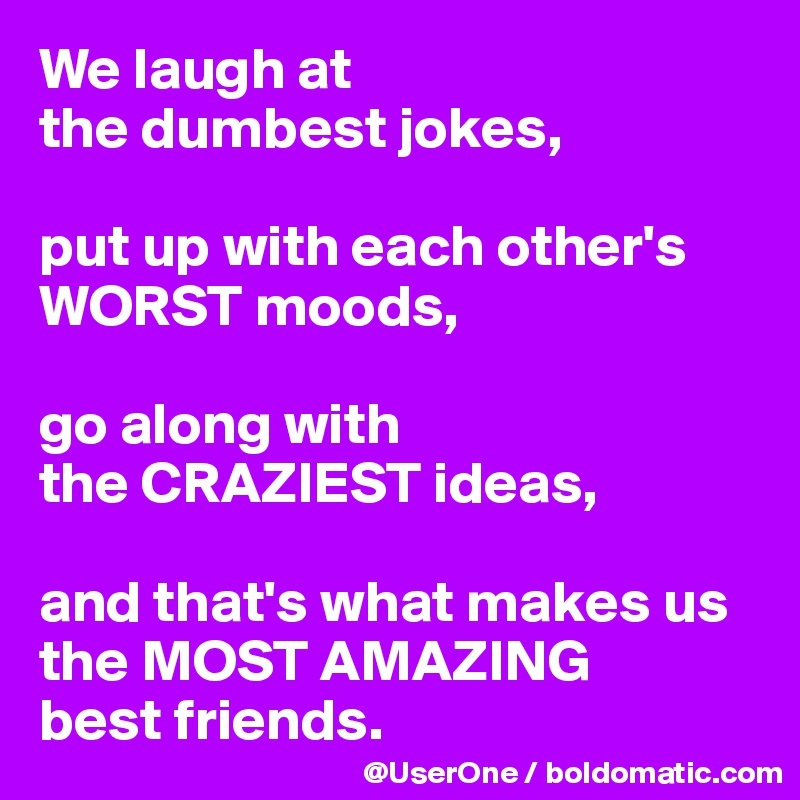 We Laugh At The Dumbest Jokes
