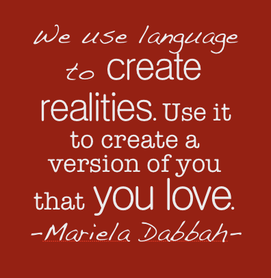 We Use Language To Create Realities