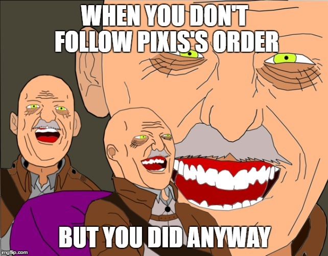 When You Don't Follow Pixis's Order