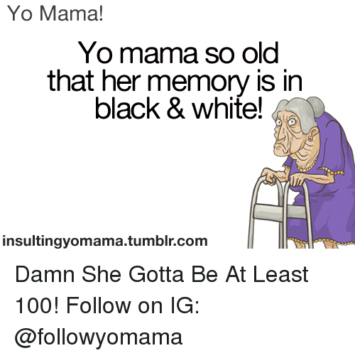 Yo Mama So OLd