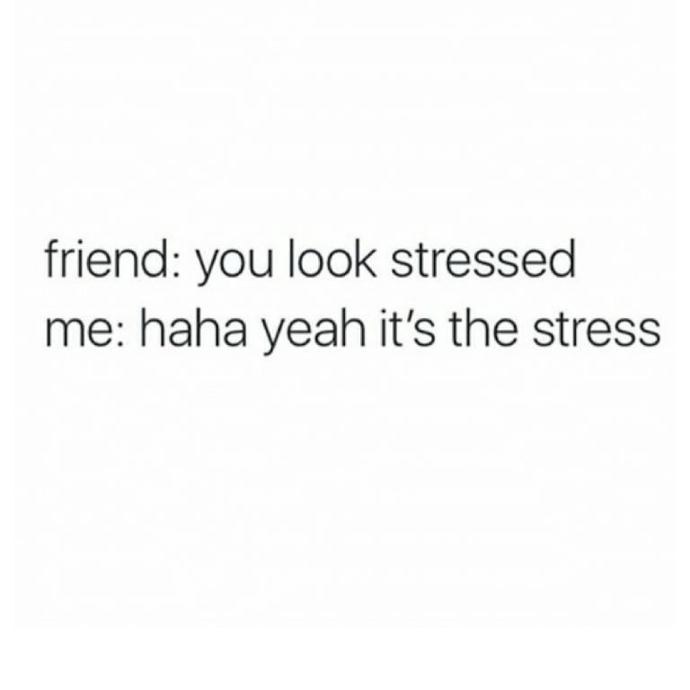 You look stressed